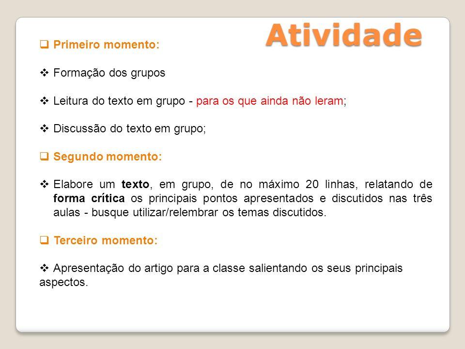 Primeiro momento: Formação dos grupos Leitura do texto em grupo - para os que ainda não leram; Discussão do texto em grupo; Segundo momento: Elabore u