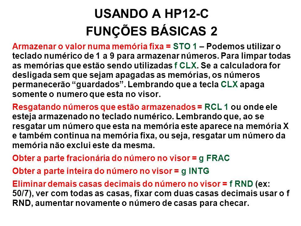 USANDO A HP12-C FUNÇÕES BÁSICAS 2 Armazenar o valor numa memória fixa = STO 1 – Podemos utilizar o teclado numérico de 1 a 9 para armazenar números. P