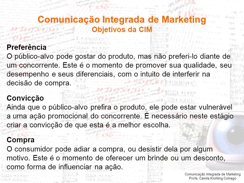 Comunicação Integrada de Marketing Profa. Camila Krohling Colnago Preferência O público-alvo pode gostar do produto, mas não preferi-lo diante de um c