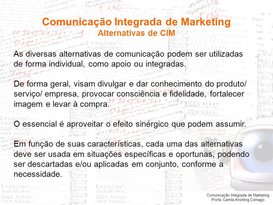 Comunicação Integrada de Marketing Profa. Camila Krohling Colnago As diversas alternativas de comunicação podem ser utilizadas de forma individual, co