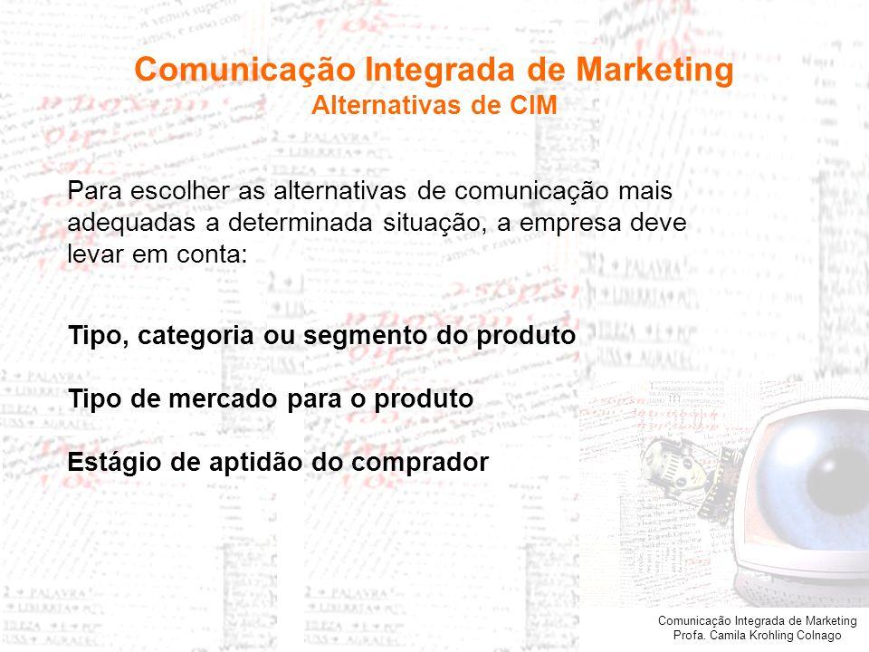 Comunicação Integrada de Marketing Profa. Camila Krohling Colnago Para escolher as alternativas de comunicação mais adequadas a determinada situação,