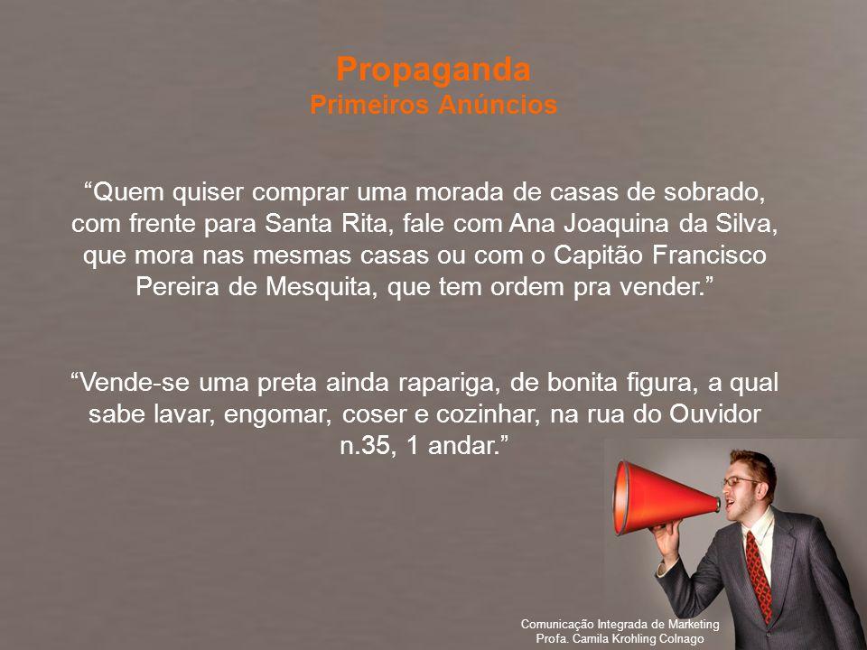Comunicação Integrada de Marketing Profa. Camila Krohling Colnago Quem quiser comprar uma morada de casas de sobrado, com frente para Santa Rita, fale