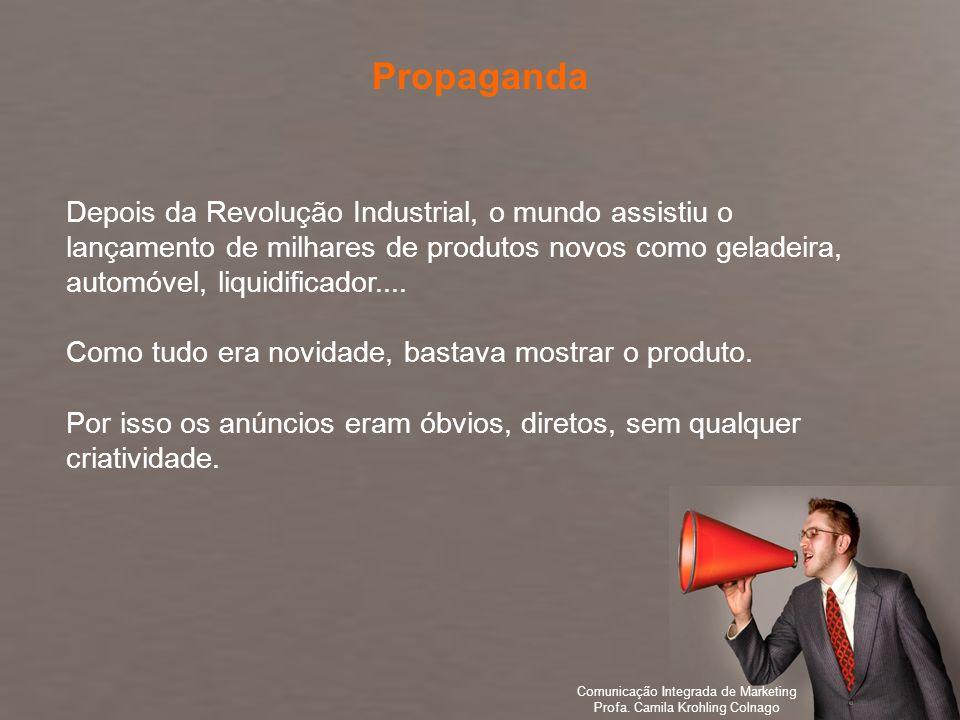 Comunicação Integrada de Marketing Profa. Camila Krohling Colnago Depois da Revolução Industrial, o mundo assistiu o lançamento de milhares de produto