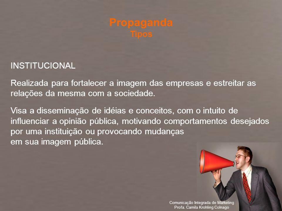 Comunicação Integrada de Marketing Profa. Camila Krohling Colnago INSTITUCIONAL Realizada para fortalecer a imagem das empresas e estreitar as relaçõe