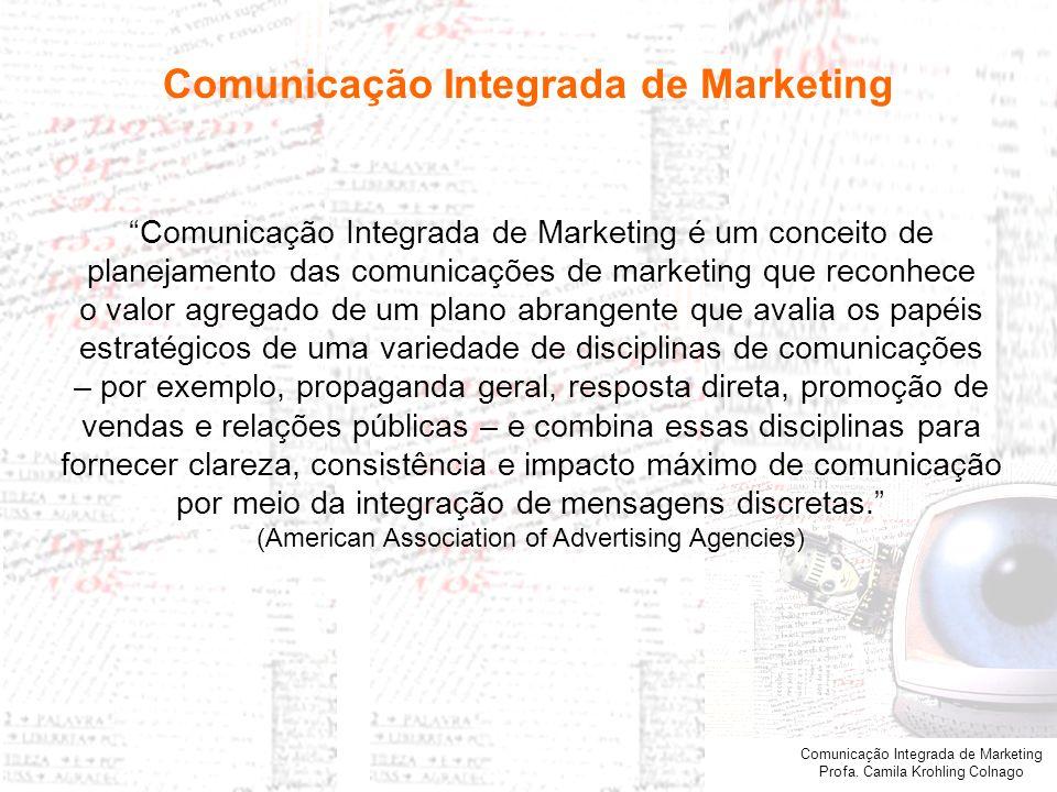 Comunicação Integrada de Marketing Profa. Camila Krohling Colnago Propaganda