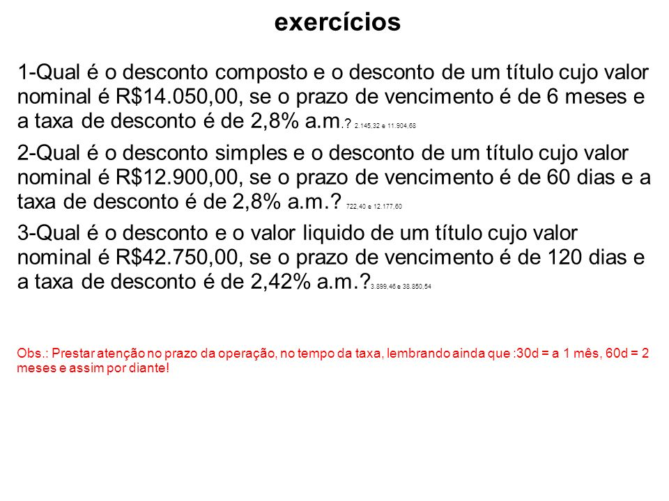 exercícios 1-Qual é o desconto composto e o desconto de um título cujo valor nominal é R$14.050,00, se o prazo de vencimento é de 6 meses e a taxa de
