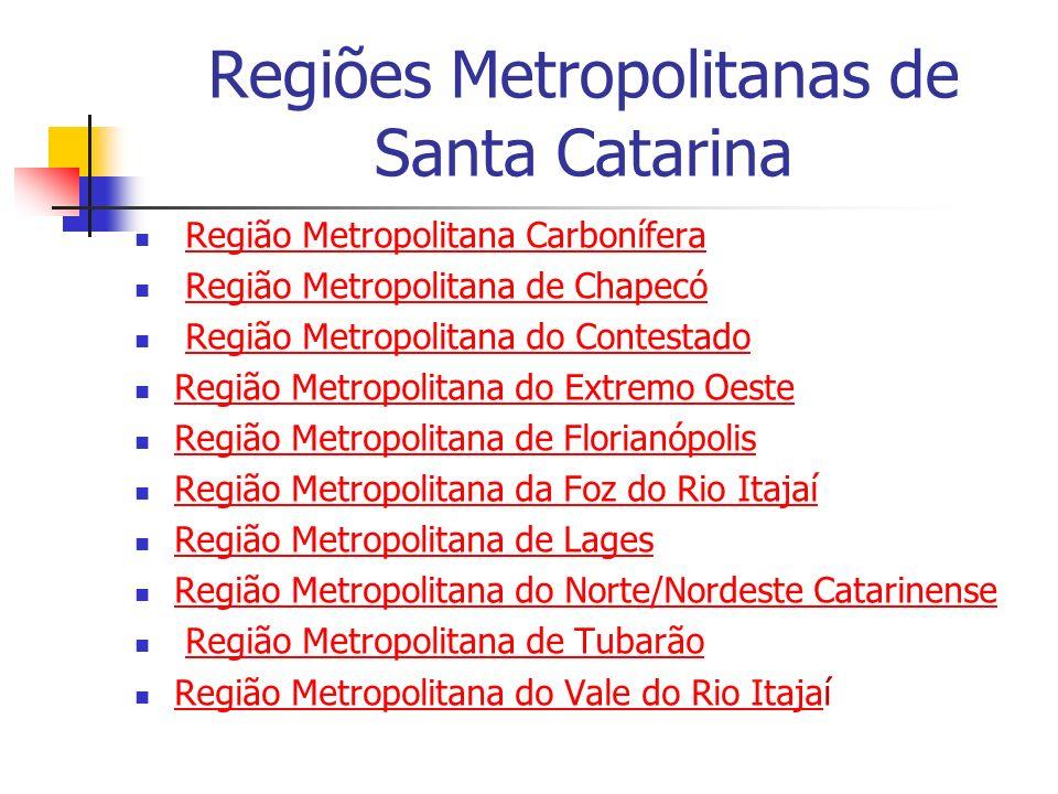 Regiões Metropolitanas de Santa Catarina Região Metropolitana Carbonífera Região Metropolitana de Chapecó Região Metropolitana do Contestado Região Me