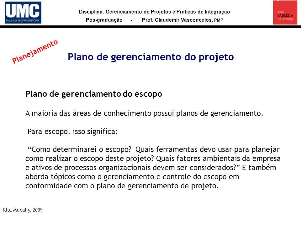 Disciplina: Gerenciamento de Projetos e Práticas de Integração Pós-graduação - Prof. Claudemir Vasconcelos, PMP Plano de gerenciamento do projeto Rita