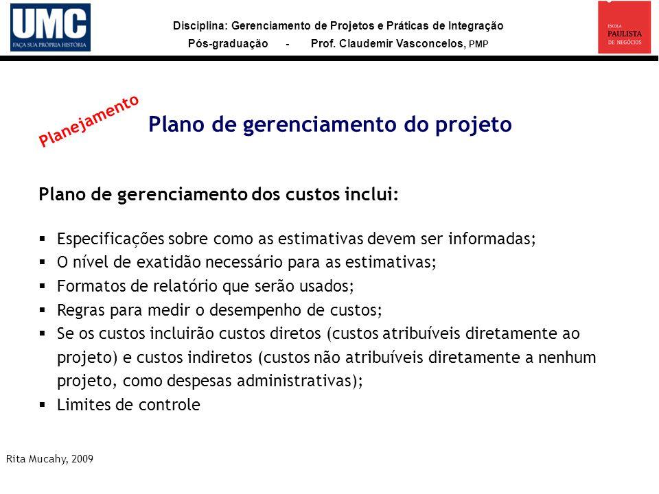 Disciplina: Gerenciamento de Projetos e Práticas de Integração Pós-graduação - Prof. Claudemir Vasconcelos, PMP Plano de gerenciamento do projeto Plan