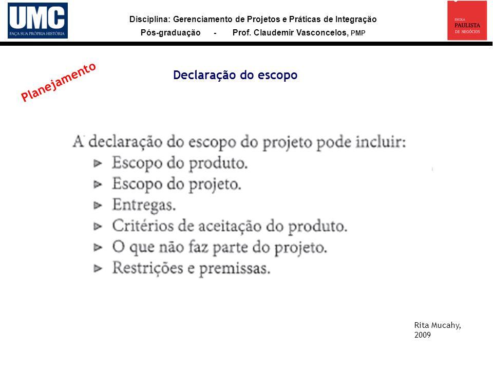 Disciplina: Gerenciamento de Projetos e Práticas de Integração Pós-graduação - Prof. Claudemir Vasconcelos, PMP Declaração do escopo Rita Mucahy, 2009