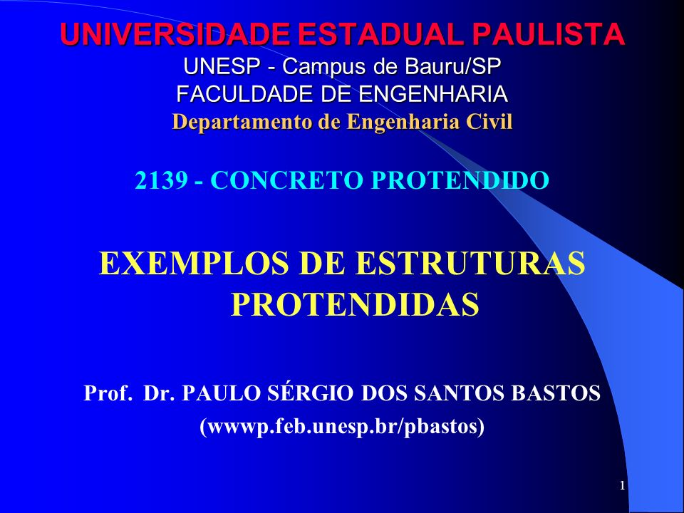 1 UNIVERSIDADE ESTADUAL PAULISTA UNESP - Campus de Bauru/SP FACULDADE DE ENGENHARIA Departamento de Engenharia Civil 2139 - CONCRETO PROTENDIDO EXEMPL
