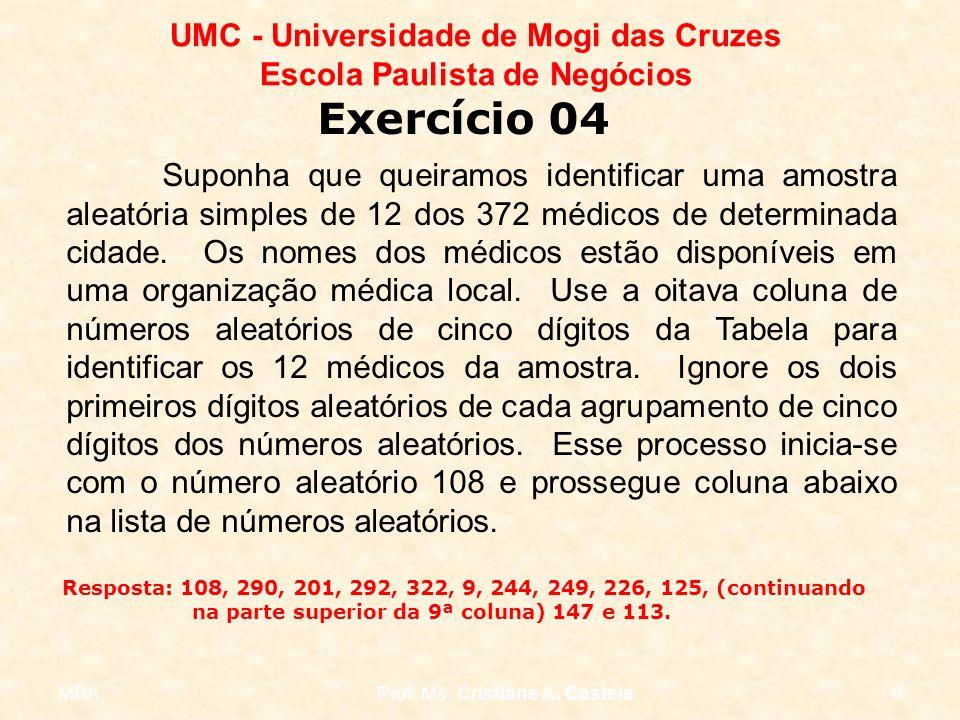 MBAProf. Ms. Cristiane A. Castela6 UMC - Universidade de Mogi das Cruzes Escola Paulista de Negócios Suponha que queiramos identificar uma amostra ale