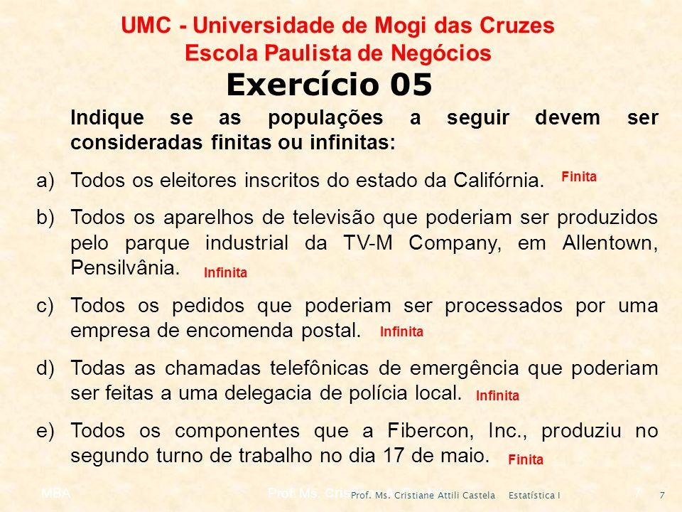 MBAProf. Ms. Cristiane A. Castela7 UMC - Universidade de Mogi das Cruzes Escola Paulista de Negócios Indique se as populações a seguir devem ser consi