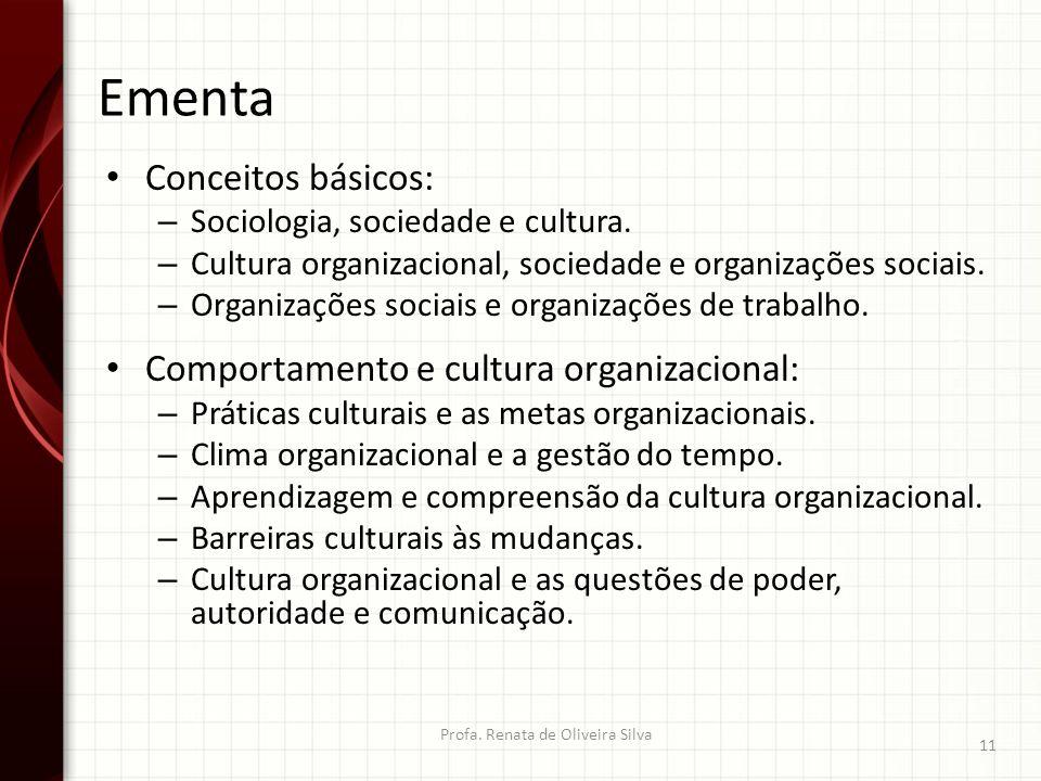 Ementa Conceitos básicos: – Sociologia, sociedade e cultura. – Cultura organizacional, sociedade e organizações sociais. – Organizações sociais e orga
