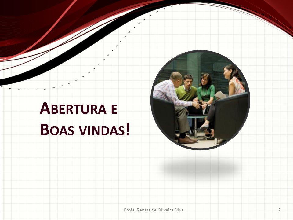 A BERTURA E B OAS VINDAS ! Profa. Renata de Oliveira Silva2