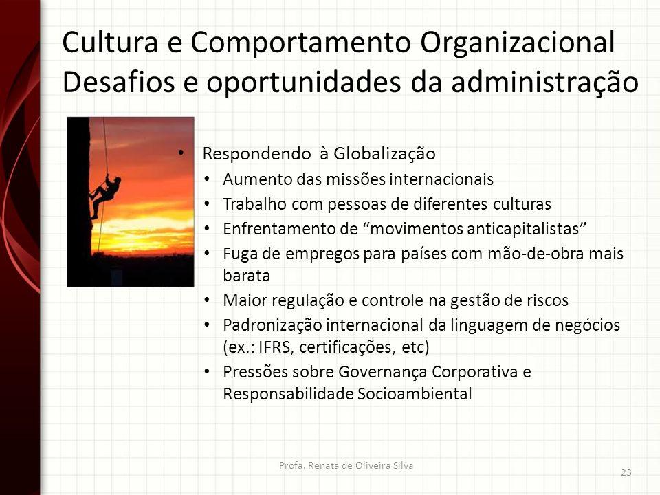 Cultura e Comportamento Organizacional Desafios e oportunidades da administração Profa. Renata de Oliveira Silva 23 Respondendo à Globalização Aumento