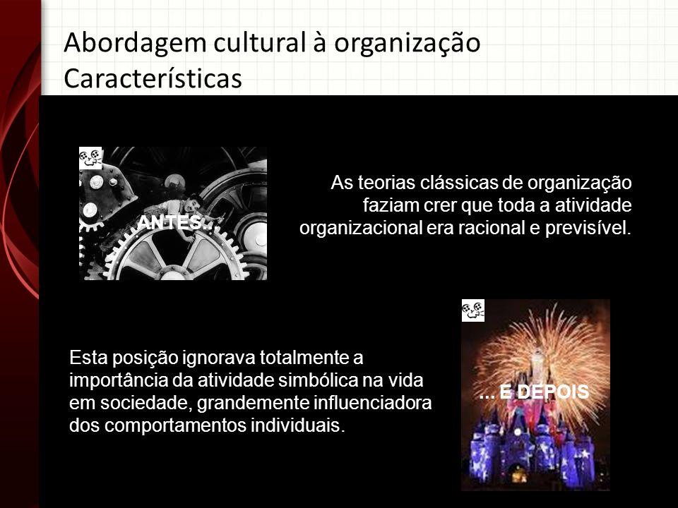 Abordagem cultural à organização Características ANTES... As teorias clássicas de organização faziam crer que toda a atividade organizacional era raci