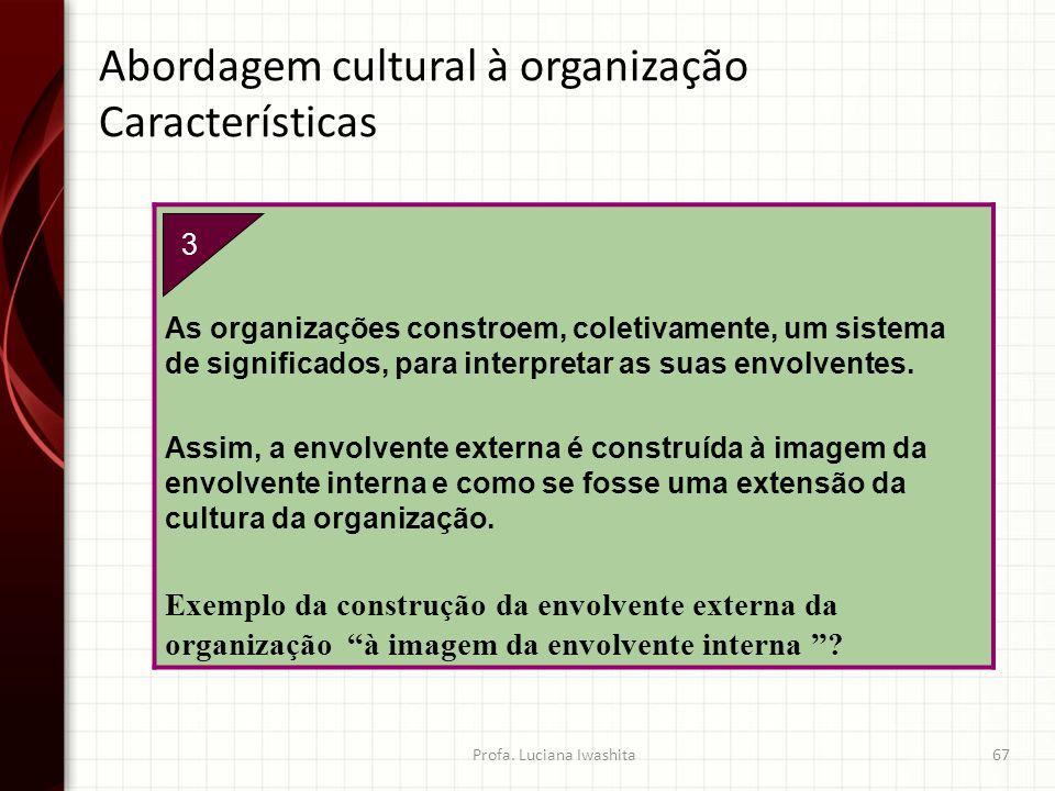 3. As organizações constroem, coletivamente, um sistema de significados, para interpretar as suas envolventes. Assim, a envolvente externa é construíd