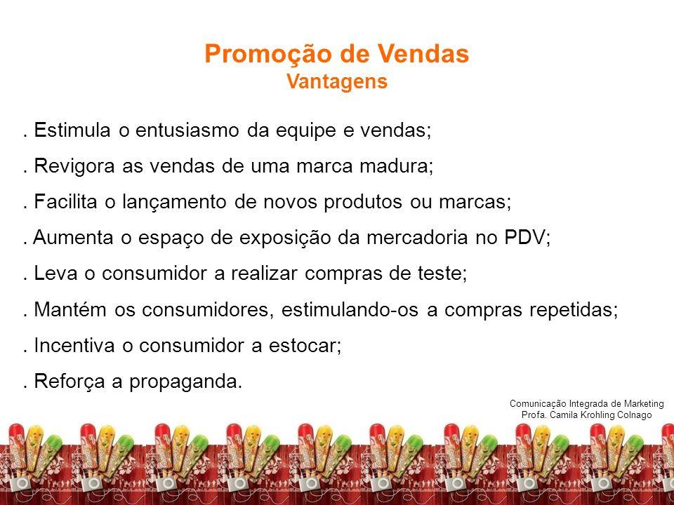 Comunicação Integrada de Marketing Profa. Camila Krohling Colnago. Estimula o entusiasmo da equipe e vendas;. Revigora as vendas de uma marca madura;.