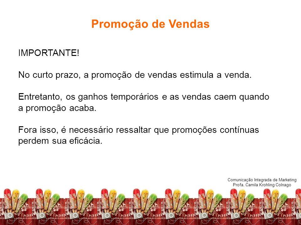 Comunicação Integrada de Marketing Profa. Camila Krohling Colnago Promoção de Vendas IMPORTANTE! No curto prazo, a promoção de vendas estimula a venda