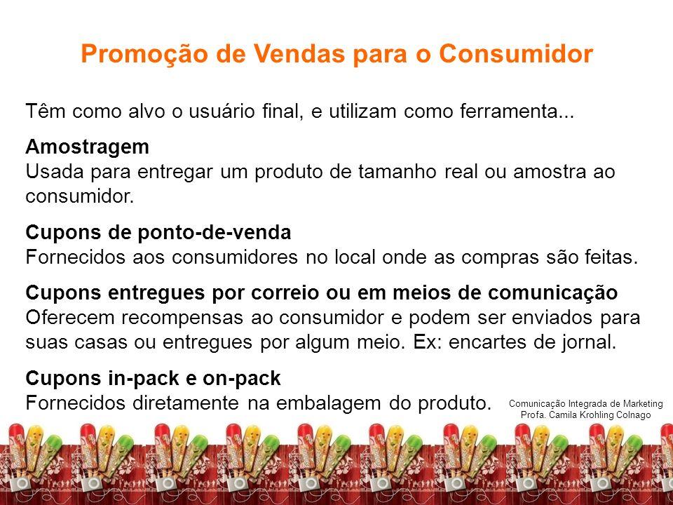 Comunicação Integrada de Marketing Profa. Camila Krohling Colnago Promoção de Vendas para o Consumidor Têm como alvo o usuário final, e utilizam como
