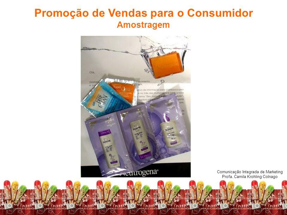 Comunicação Integrada de Marketing Profa. Camila Krohling Colnago Promoção de Vendas para o Consumidor Amostragem Comunicação Integrada de Marketing P