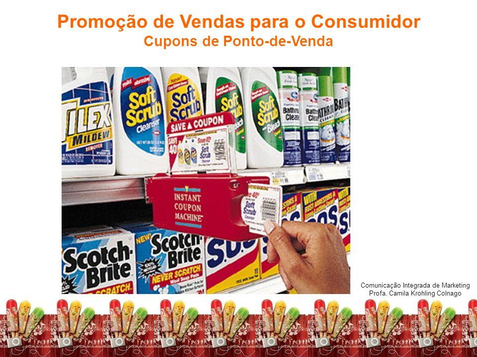 Comunicação Integrada de Marketing Profa. Camila Krohling Colnago Promoção de Vendas para o Consumidor Cupons de Ponto-de-Venda Comunicação Integrada