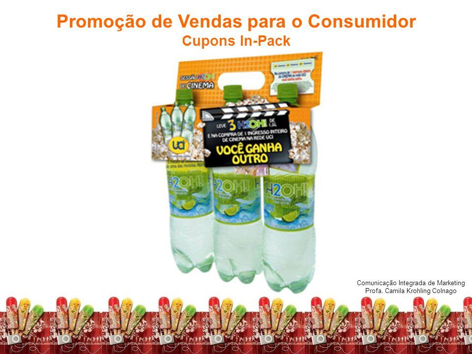 Comunicação Integrada de Marketing Profa. Camila Krohling Colnago Promoção de Vendas para o Consumidor Cupons In-Pack Comunicação Integrada de Marketi
