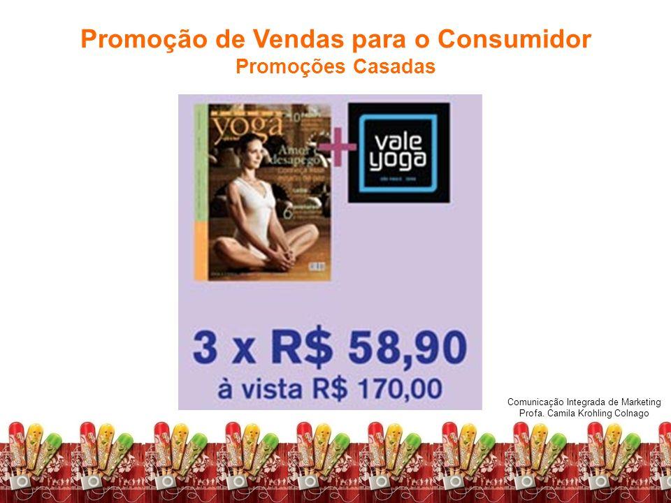 Comunicação Integrada de Marketing Profa. Camila Krohling Colnago Promoção de Vendas para o Consumidor Promoções Casadas Comunicação Integrada de Mark