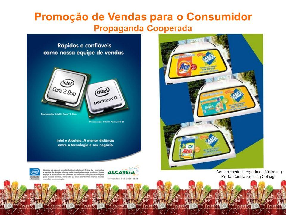 Comunicação Integrada de Marketing Profa. Camila Krohling Colnago Promoção de Vendas para o Consumidor Propaganda Cooperada Comunicação Integrada de M