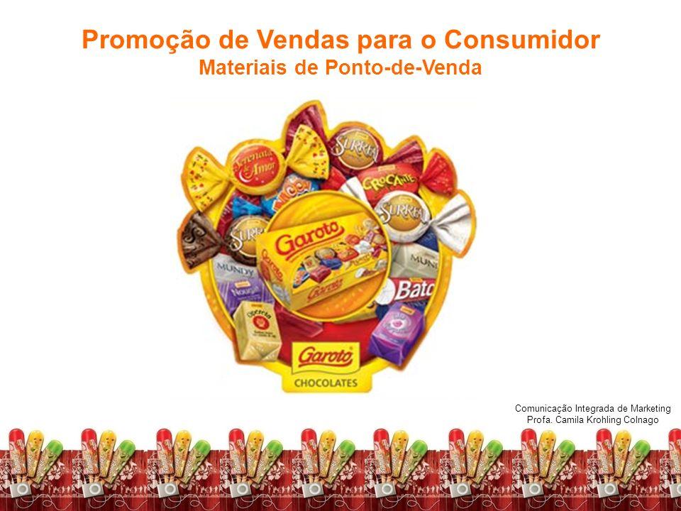 Comunicação Integrada de Marketing Profa. Camila Krohling Colnago Promoção de Vendas para o Consumidor Materiais de Ponto-de-Venda Comunicação Integra
