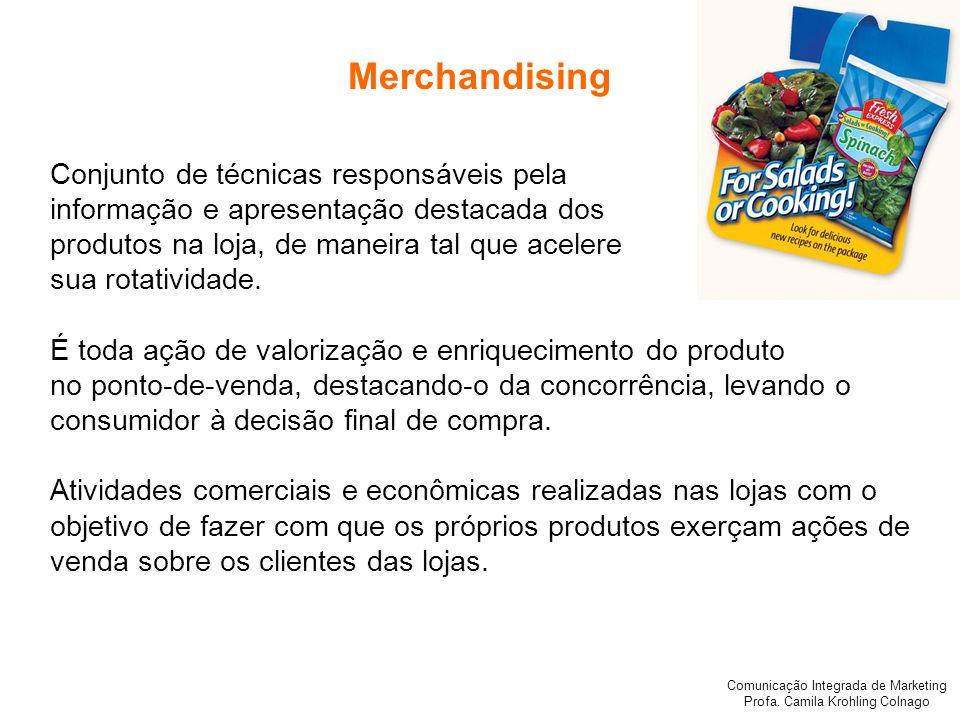Comunicação Integrada de Marketing Profa. Camila Krohling Colnago Merchandising Conjunto de técnicas responsáveis pela informação e apresentação desta
