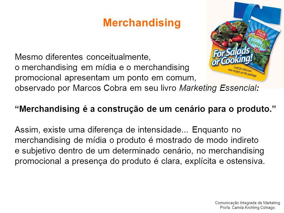 Comunicação Integrada de Marketing Profa. Camila Krohling Colnago Merchandising Mesmo diferentes conceitualmente, o merchandising em mídia e o merchan