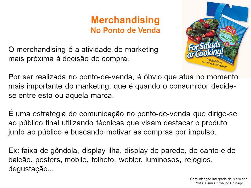 Comunicação Integrada de Marketing Profa. Camila Krohling Colnago O merchandising é a atividade de marketing mais próxima à decisão de compra. Por ser