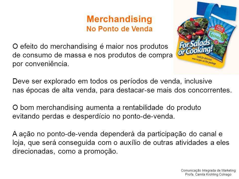 Comunicação Integrada de Marketing Profa. Camila Krohling Colnago O efeito do merchandising é maior nos produtos de consumo de massa e nos produtos de