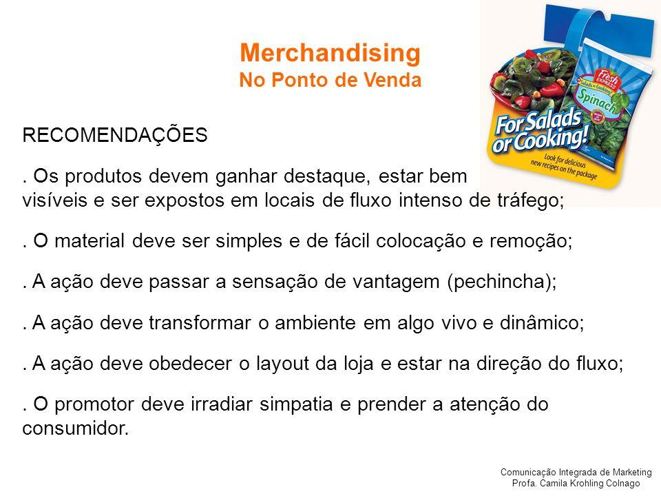 Comunicação Integrada de Marketing Profa. Camila Krohling Colnago Merchandising No Ponto de Venda RECOMENDAÇÕES. Os produtos devem ganhar destaque, es