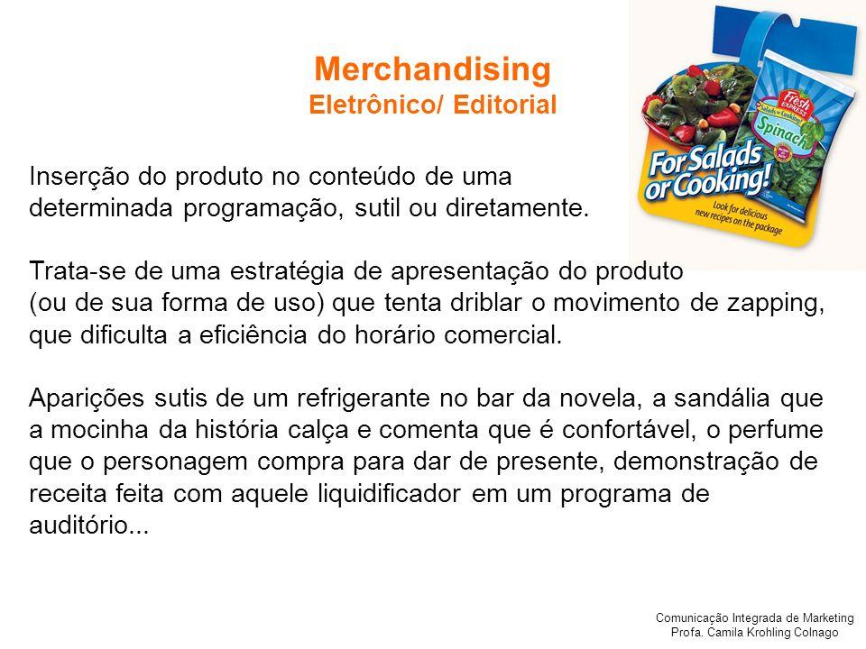 Comunicação Integrada de Marketing Profa. Camila Krohling Colnago Inserção do produto no conteúdo de uma determinada programação, sutil ou diretamente