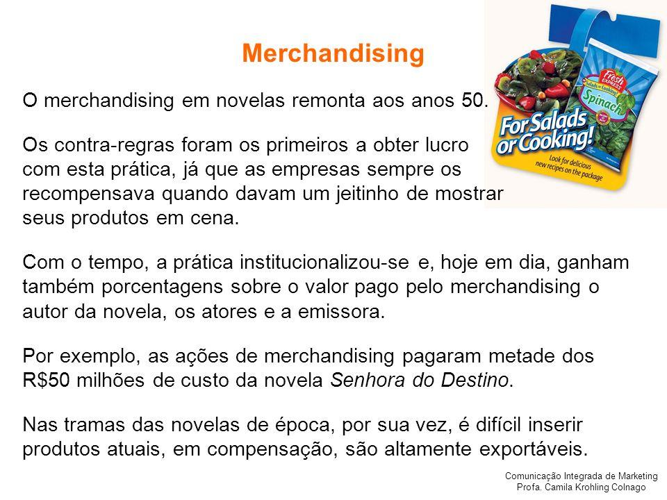 Comunicação Integrada de Marketing Profa. Camila Krohling Colnago Merchandising O merchandising em novelas remonta aos anos 50. Os contra-regras foram