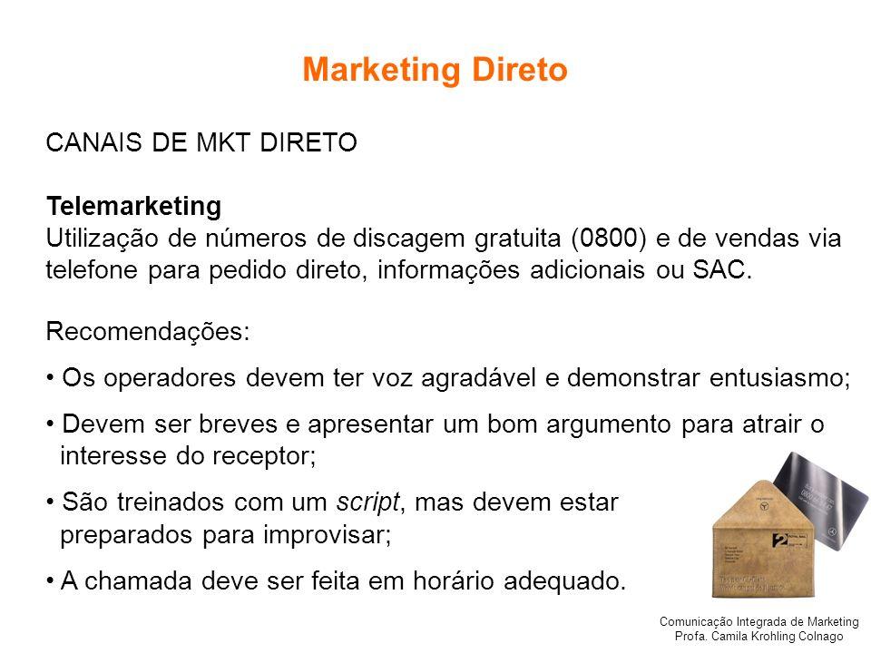 Comunicação Integrada de Marketing Profa. Camila Krohling Colnago Marketing Direto CANAIS DE MKT DIRETO Telemarketing Utilização de números de discage