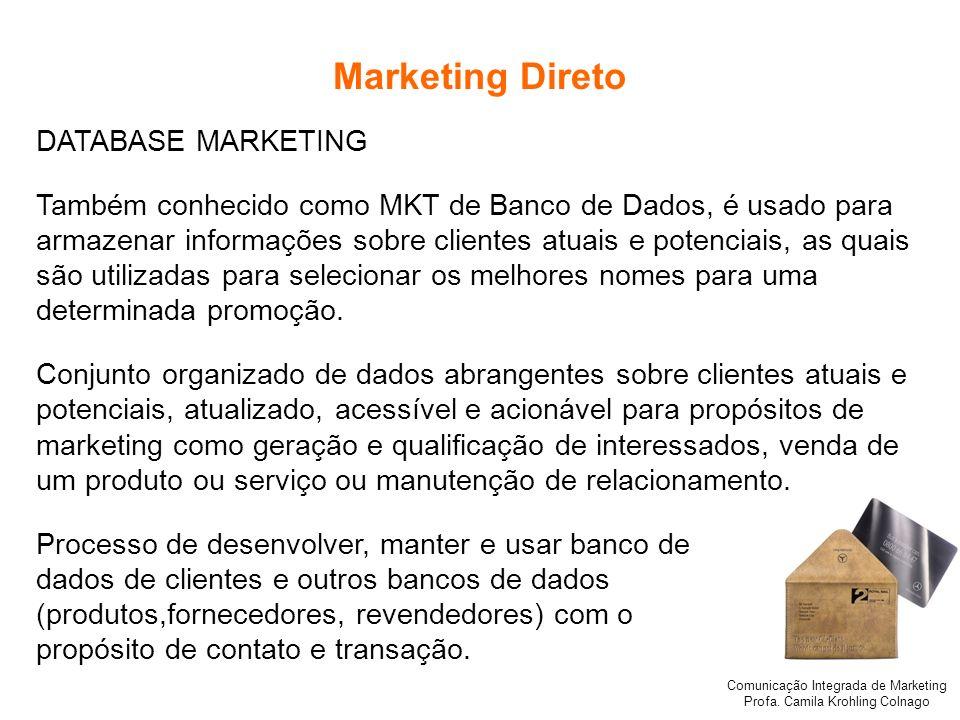 Comunicação Integrada de Marketing Profa. Camila Krohling Colnago Marketing Direto DATABASE MARKETING Também conhecido como MKT de Banco de Dados, é u