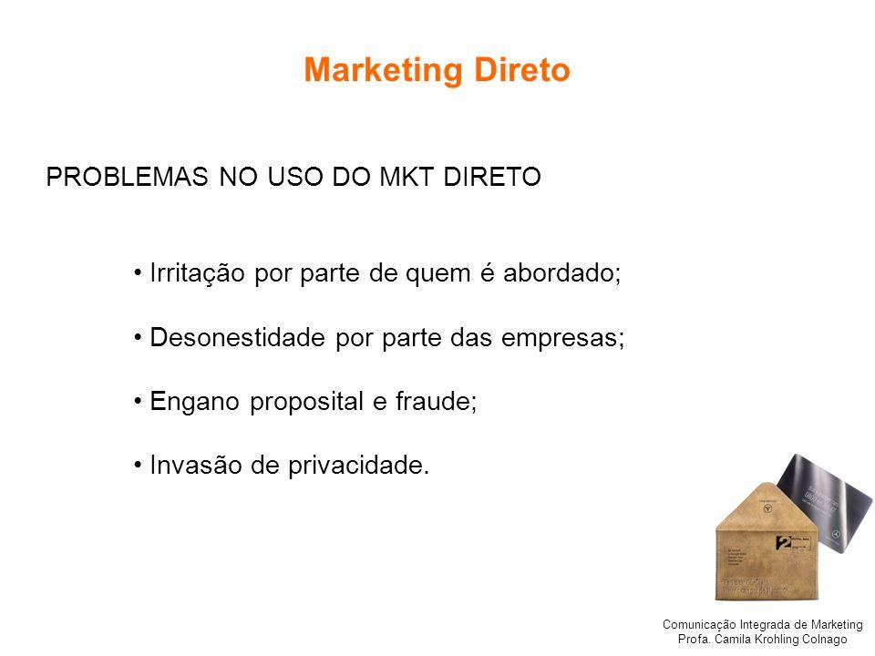 Comunicação Integrada de Marketing Profa. Camila Krohling Colnago Marketing Direto PROBLEMAS NO USO DO MKT DIRETO Irritação por parte de quem é aborda