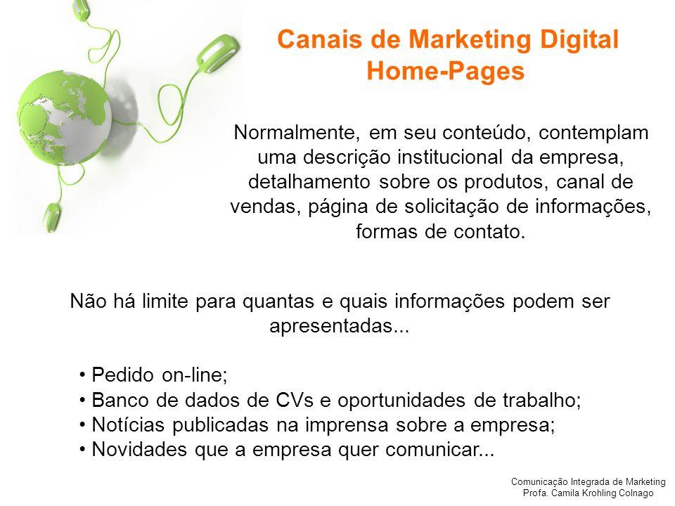 Comunicação Integrada de Marketing Profa. Camila Krohling Colnago Canais de Marketing Digital Home-Pages Normalmente, em seu conteúdo, contemplam uma