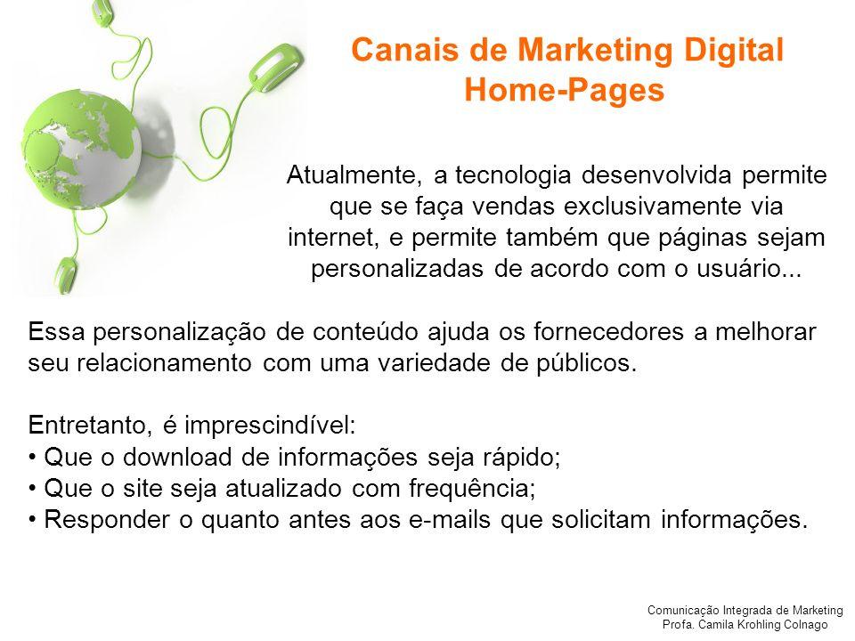 Comunicação Integrada de Marketing Profa. Camila Krohling Colnago Atualmente, a tecnologia desenvolvida permite que se faça vendas exclusivamente via