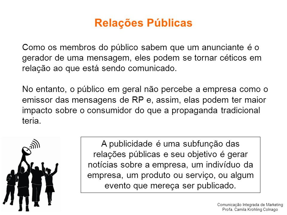 Comunicação Integrada de Marketing Profa. Camila Krohling Colnago Relações Públicas Como os membros do público sabem que um anunciante é o gerador de