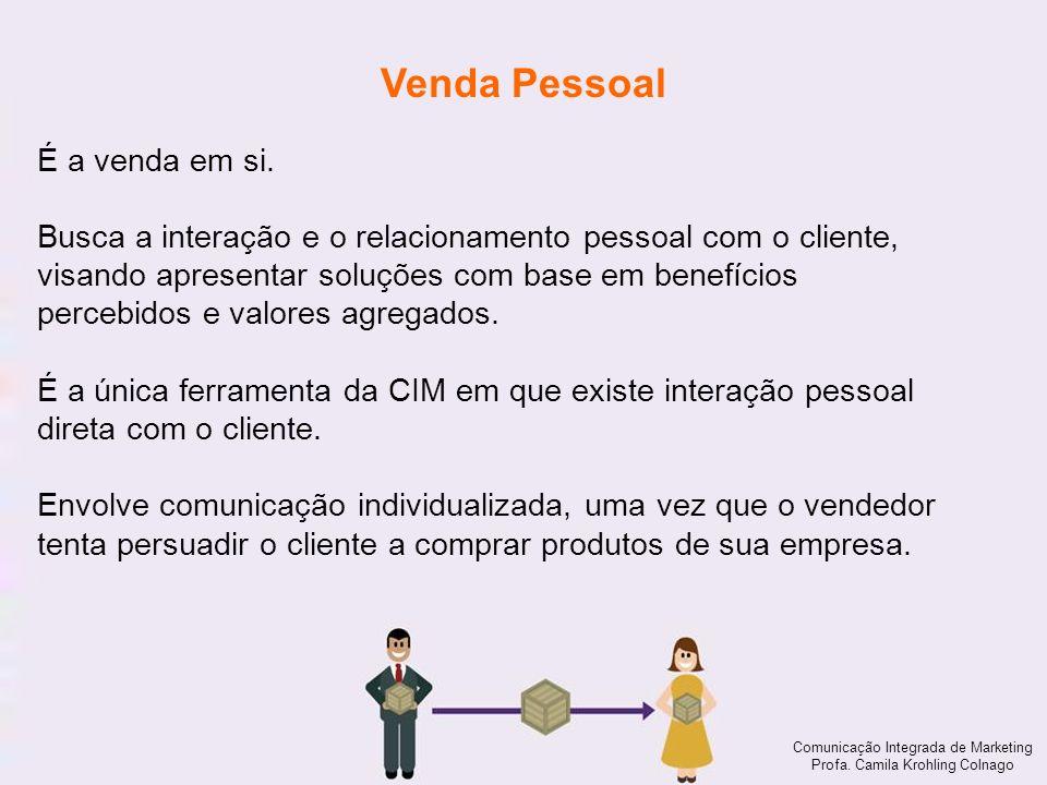 Comunicação Integrada de Marketing Profa. Camila Krohling Colnago Venda Pessoal Comunicação Integrada de Marketing Profa. Camila Krohling Colnago É a