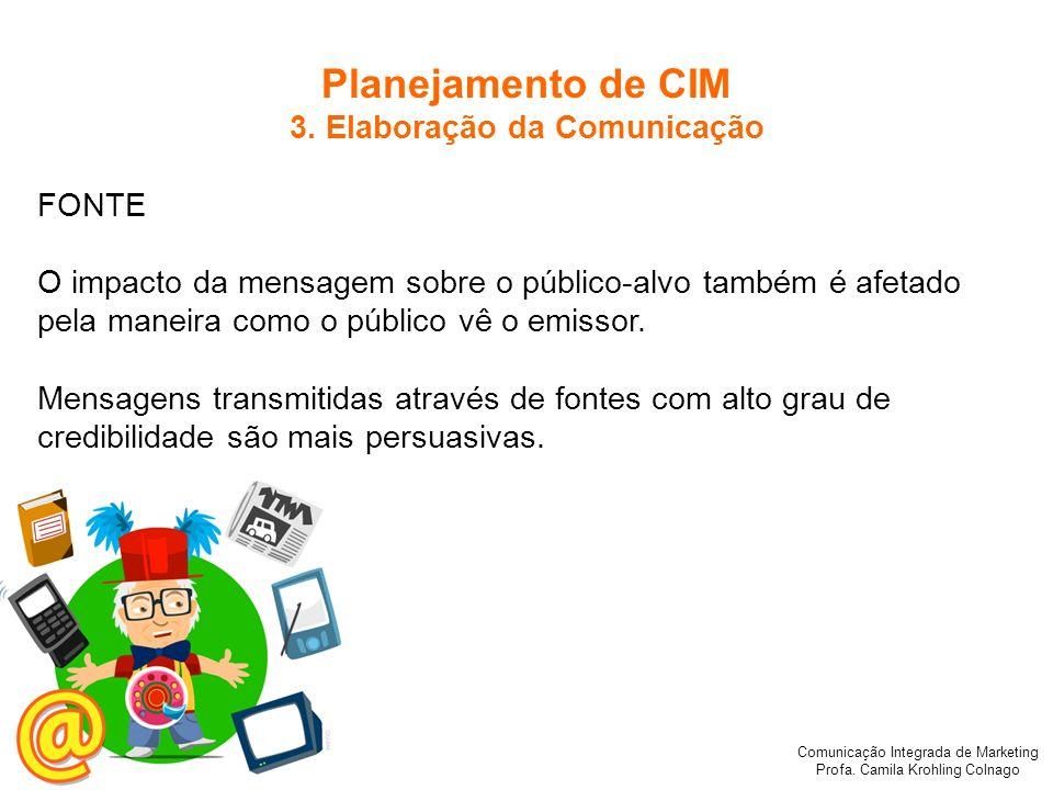 Comunicação Integrada de Marketing Profa. Camila Krohling Colnago FONTE O impacto da mensagem sobre o público-alvo também é afetado pela maneira como