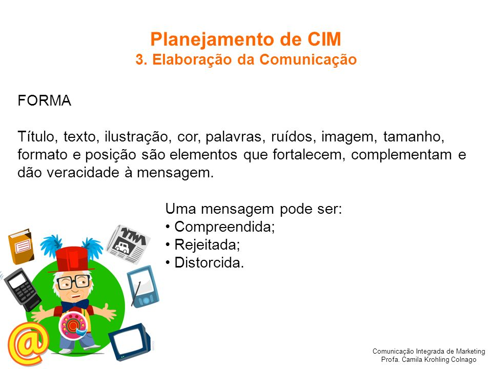 Comunicação Integrada de Marketing Profa. Camila Krohling Colnago FORMA Título, texto, ilustração, cor, palavras, ruídos, imagem, tamanho, formato e p