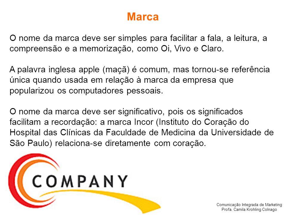 Comunicação Integrada de Marketing Profa. Camila Krohling Colnago Marca O nome da marca deve ser simples para facilitar a fala, a leitura, a compreens