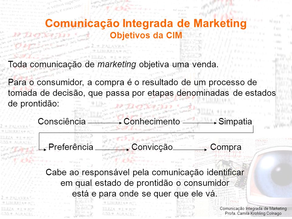 Comunicação Integrada de Marketing Profa. Camila Krohling Colnago Comunicação Integrada de Marketing Objetivos da CIM Toda comunicação de marketing ob