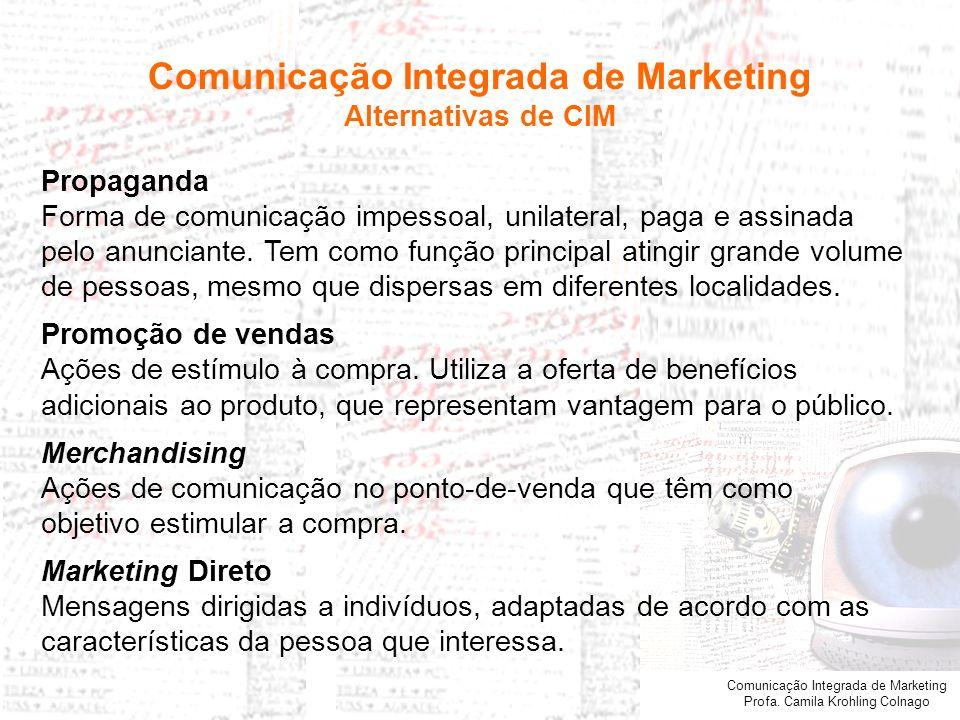Comunicação Integrada de Marketing Profa. Camila Krohling Colnago Propaganda Forma de comunicação impessoal, unilateral, paga e assinada pelo anuncian